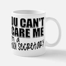 You Can't Scare Me - School Secretary Mug