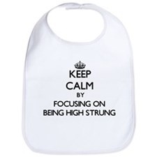 Keep Calm by focusing on Being High-Strung Bib