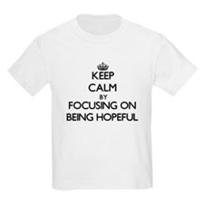 Keep Calm by focusing on Being Hopeful T-Shirt