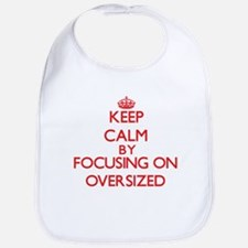 Keep Calm by focusing on Oversized Bib