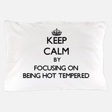 Keep Calm by focusing on Being Hot-Tem Pillow Case