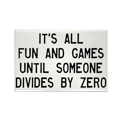 Fun And Games Divide By Zero Rectangle Magnet by ...