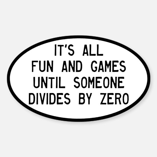 Fun And Games Divide By Zero Sticker (Oval)