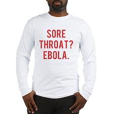 Sore Throat?  Ebola Long Sleeve T-Shirt