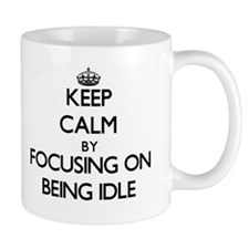 Keep Calm by focusing on Being Idle Mugs