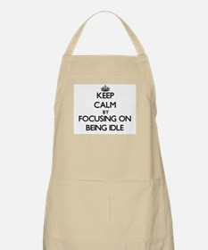 Keep Calm by focusing on Being Idle Apron