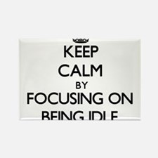 Keep Calm by focusing on Being Idle Magnets