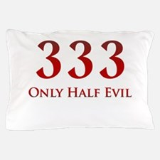 333 Only Half Evil Pillow Case