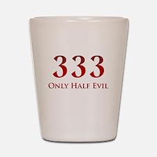 333 Only Half Evil Shot Glass