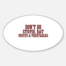 don't be stupid, eat fruits & Oval Decal
