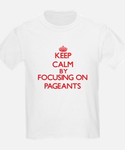 Keep Calm by focusing on Pageants T-Shirt