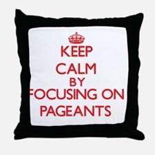 Keep Calm by focusing on Pageants Throw Pillow