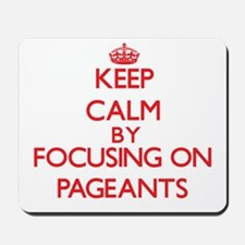 Keep Calm by focusing on Pageants Mousepad
