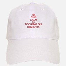 Keep Calm by focusing on Pageants Baseball Baseball Cap