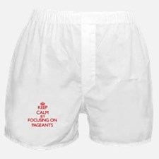 Keep Calm by focusing on Pageants Boxer Shorts