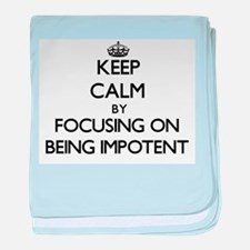 Keep Calm by focusing on Being Impote baby blanket