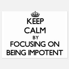 Keep Calm by focusing on Being Impoten Invitations