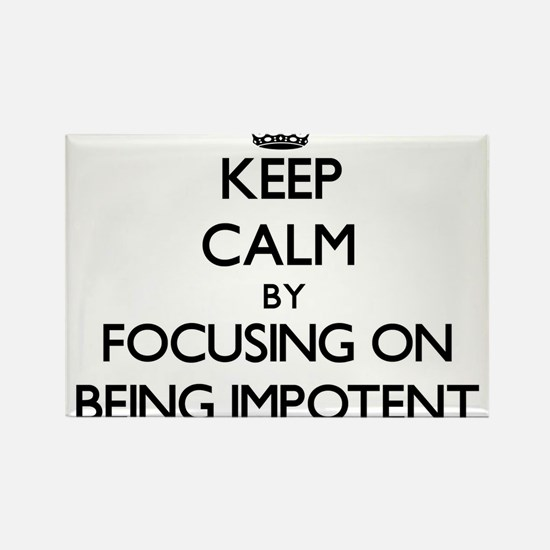 Keep Calm by focusing on Being Impotent Magnets