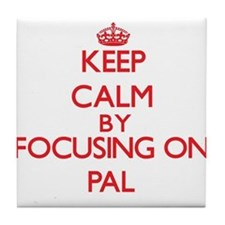 Keep Calm by focusing on Pal Tile Coaster