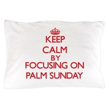 Keep Calm by focusing on Palm Sunday Pillow Case