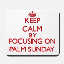 Keep Calm by focusing on Palm Sunday Mousepad