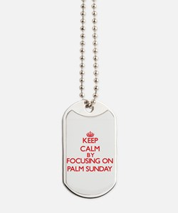 Keep Calm by focusing on Palm Sunday Dog Tags