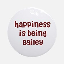 happiness is being Bailey Ornament (Round)