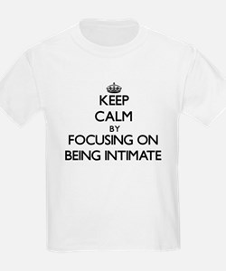 Keep Calm by focusing on Being Intimate T-Shirt