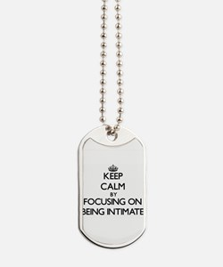 Keep Calm by focusing on Being Intimate Dog Tags