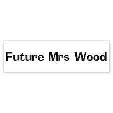 Future Mrs Wood Bumper Bumper Sticker