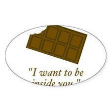 I want to be inside you said the chocolate Decal