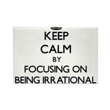 Keep Calm by focusing on Being Irrational Magnets