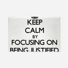 Keep Calm by focusing on Being Justified Magnets