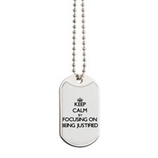 Keep Calm by focusing on Being Justified Dog Tags