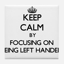 Keep Calm by focusing on Being Left H Tile Coaster