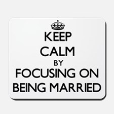 Keep Calm by focusing on Being Married Mousepad