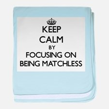 Keep Calm by focusing on Being Matchl baby blanket