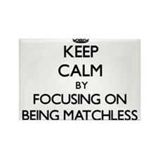 Keep Calm by focusing on Being Matchless Magnets