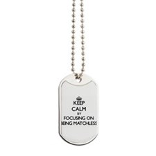 Keep Calm by focusing on Being Matchless Dog Tags