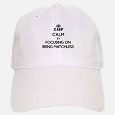 Keep Calm by focusing on Being Matchless Baseball Baseball Cap
