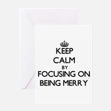 Keep Calm by focusing on Being Merr Greeting Cards