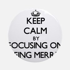 Keep Calm by focusing on Being Me Ornament (Round)