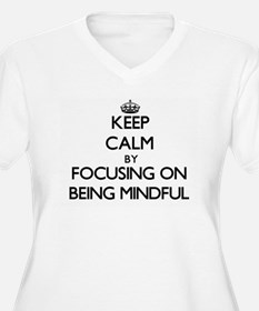 Keep Calm by focusing on Being M Plus Size T-Shirt