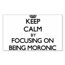 Keep Calm by focusing on Being Moronic Decal