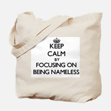 Keep Calm by focusing on Being Nameless Tote Bag