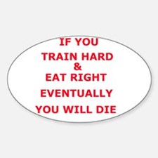 Eventually you die Oval Decal