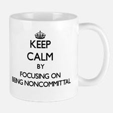 Keep Calm by focusing on Being Noncommittal Mugs