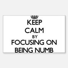 Keep Calm by focusing on Being Numb Decal