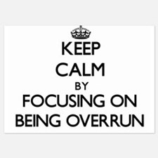 Keep Calm by focusing on Being Overrun Invitations