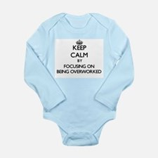 Keep Calm by focusing on Being Overworke Body Suit